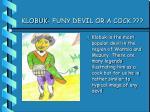klobuk funy devil or a cock