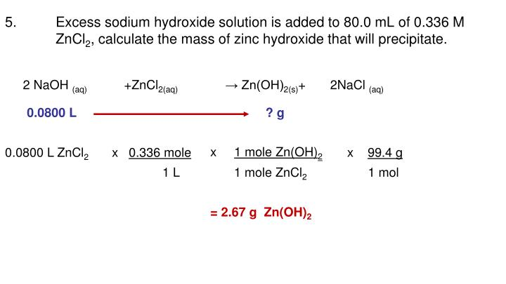 5.Excess sodium hydroxide solution is added to 80.0 mL of 0.336 M ZnCl