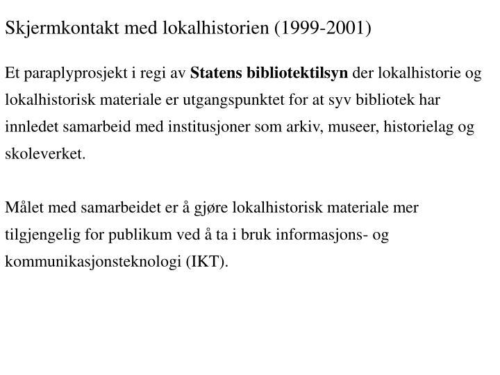 Skjermkontakt med lokalhistorien (1999-2001)