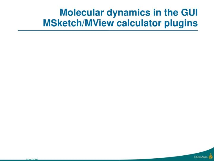 Molecular dynamics in the GUI MSketch/MView calculator plugins