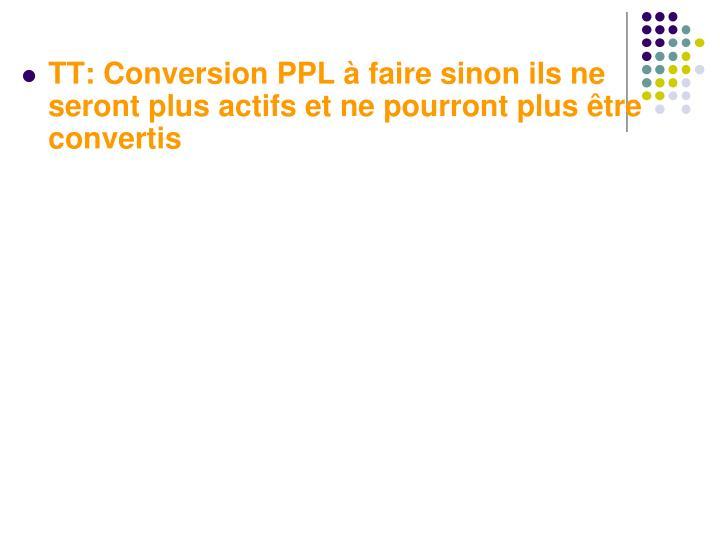 TT: Conversion PPL à faire sinon ils ne seront plus actifs et ne pourront plus être convertis
