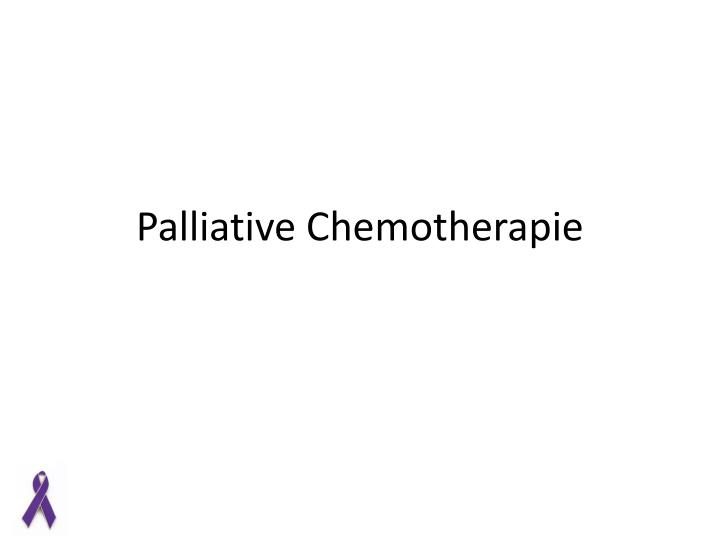 Palliative Chemotherapie