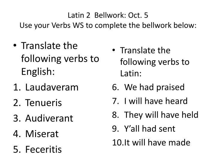 latin 2 bellwork oct 5 use your verbs ws to complete the bellwork below n.