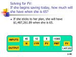 solving for fv if she begins saving today how much will she have when she is 65