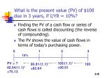 what is the present value pv of 100 due in 3 years if i yr 10