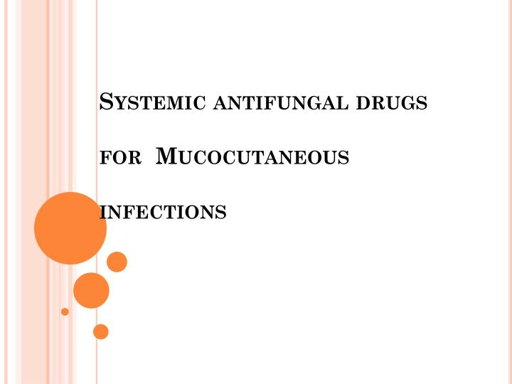 Systemic antifungal drugs for  Mucocutaneous infections