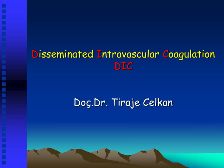 d isseminated i ntravascular c oagulation dic n.