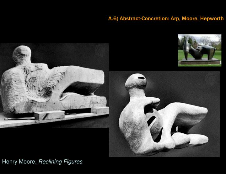 A.6) Abstract-Concretion: Arp, Moore, Hepworth