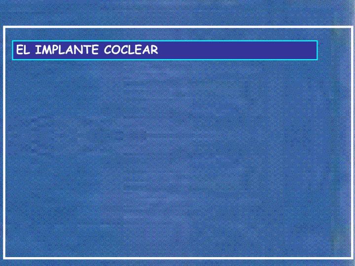 EL IMPLANTE COCLEAR