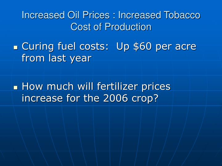 Increased Oil Prices : Increased Tobacco Cost of Production