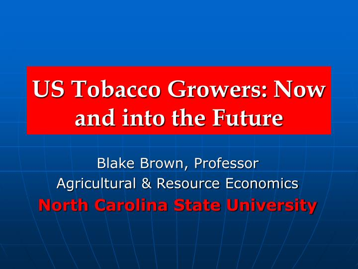 Us tobacco growers now and into the future