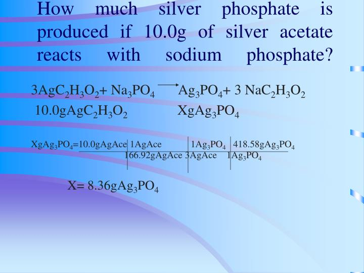 How much silver phosphate is produced if 10.0g of silver acetate reacts with sodium phosphate?