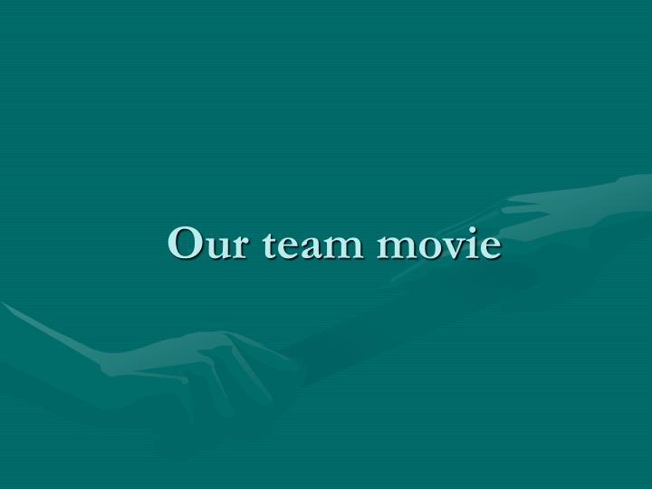 Our team movie