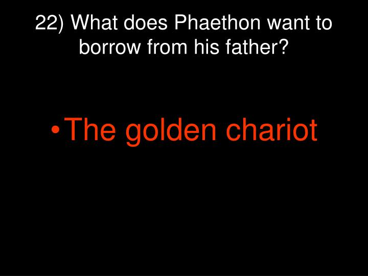 22) What does Phaethon want to borrow from his father?