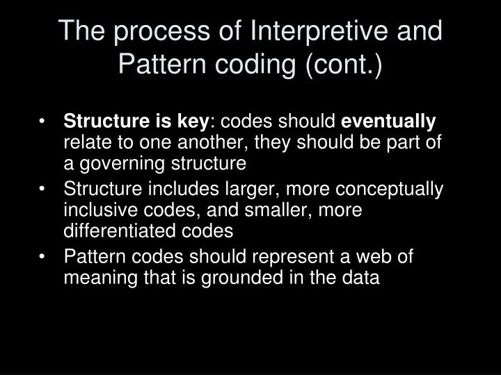 The process of Interpretive and Pattern coding (cont.)