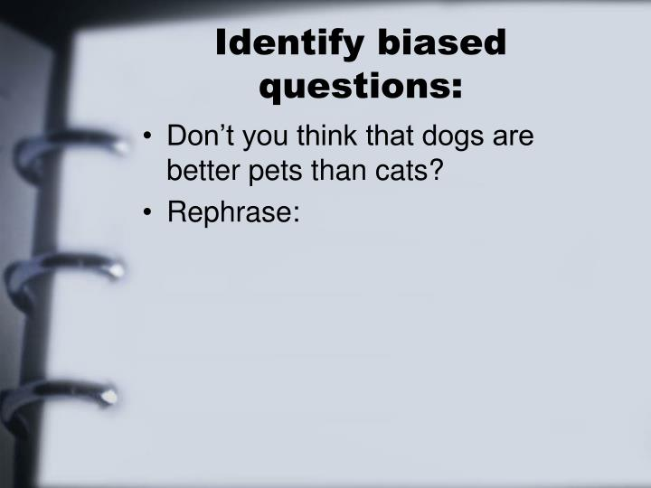 Identify biased questions: