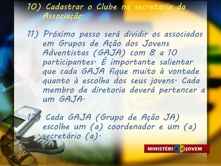 10) Cadastrar o Clube na secretaria da Associação.