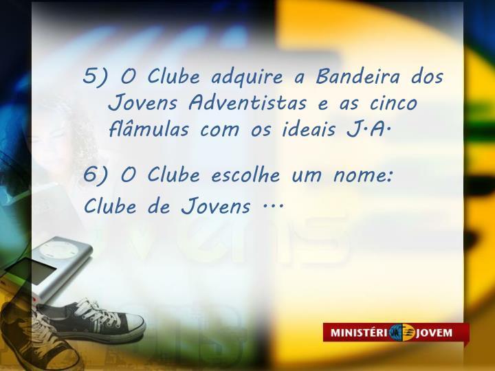 5) O Clube adquire a Bandeira dos Jovens Adventistas e as cinco flâmulas com os ideais J.A.