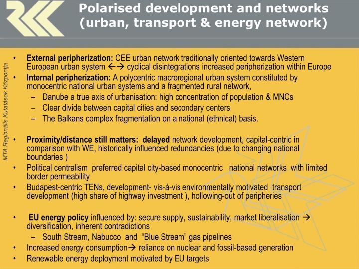 Polarised development and networks (urban, transport & energy network)
