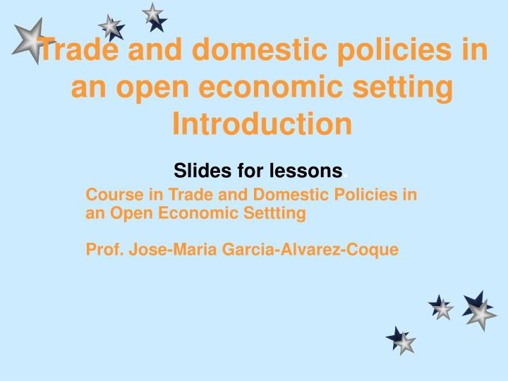 trade and domestic policies in an open economic setting introduction n.