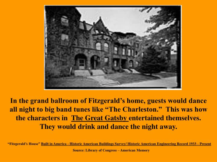 """In the grand ballroom of Fitzgerald's home, guests would dance all night to big band tunes like """"The Charleston.""""  This was how the characters in"""