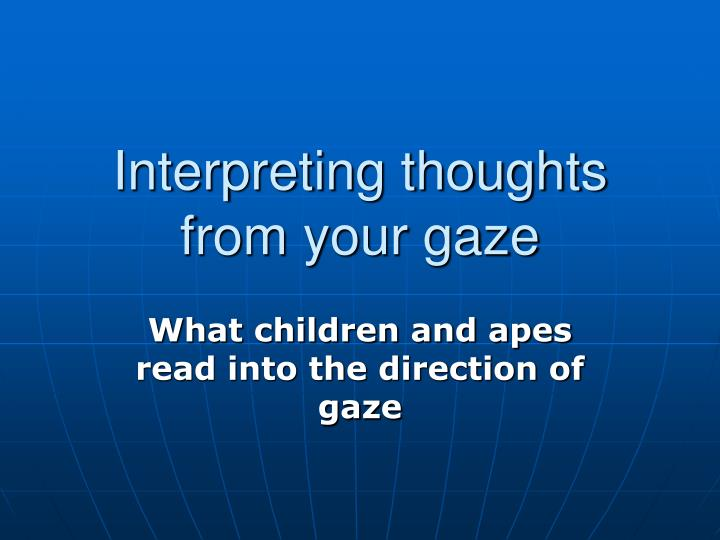 interpreting thoughts from your gaze