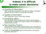indeed it is difficult to make career decisions