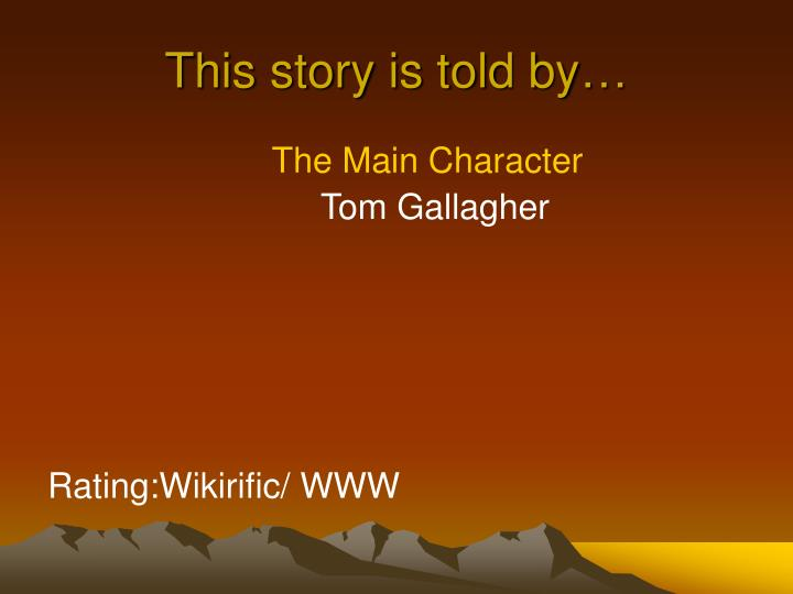This story is told by…