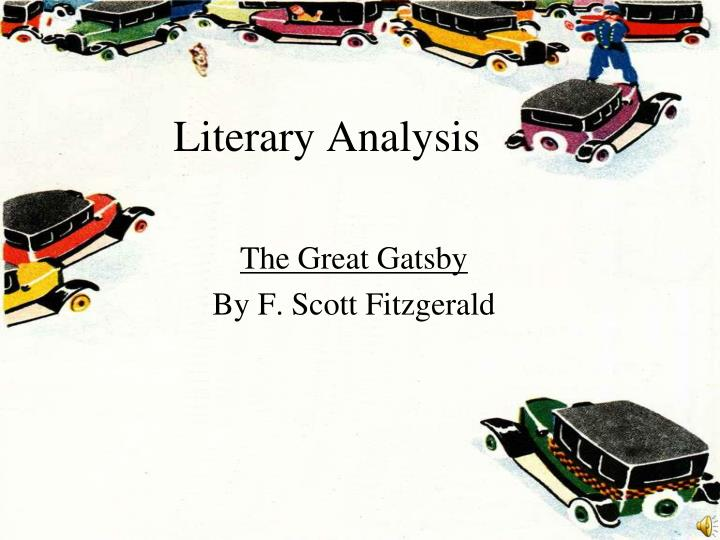 literary analysis of the great gatsby Get help on 【 literary analysis of great gatsby essay 】 on graduateway ✅ huge assortment of free essays & assignments ✅ the best writers but, as f scott fitzgerald's book, the great gatsby, demonstrates it's really not that elementary being a member of the 'elite, upper class' can.