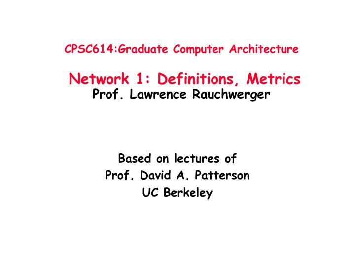 Cpsc614 graduate computer architecture network 1 definitions metrics prof lawrence rauchwerger