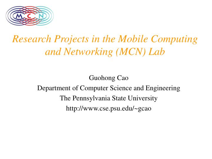 research projects in the mobile computing and networking mcn lab n.