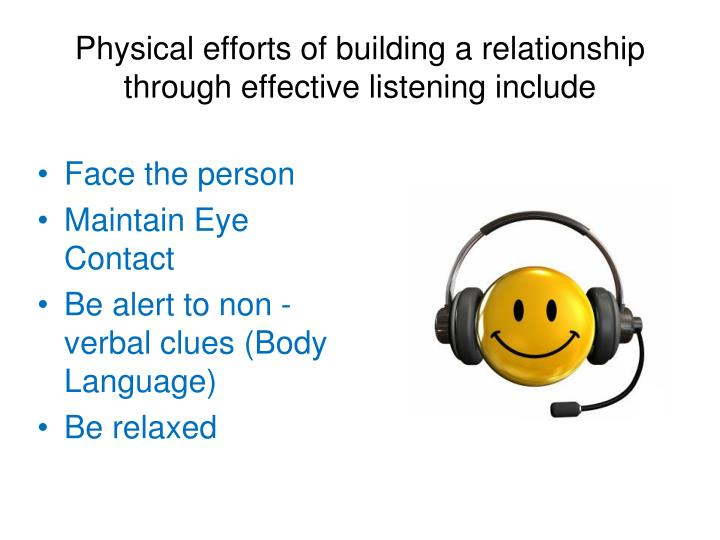 Physical efforts of building a relationship through effective listening include