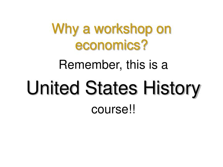 Why a workshop on economics?