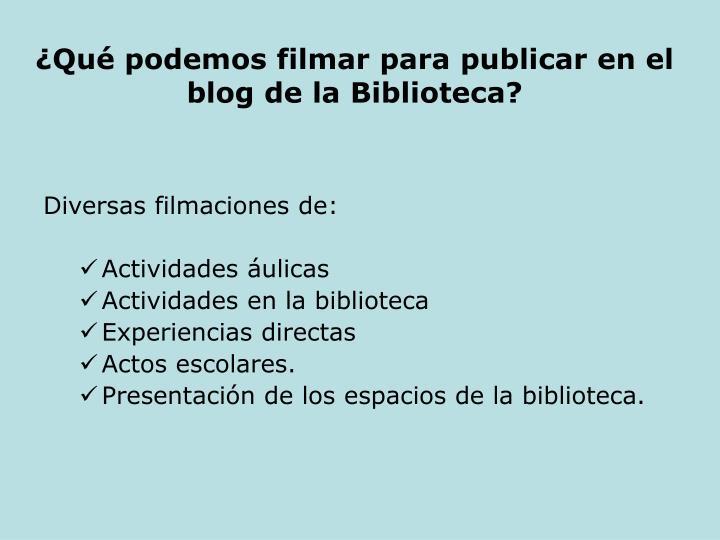 ¿Qué podemos filmar para publicar en el blog de la Biblioteca?