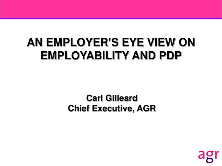 AN EMPLOYER'S EYE VIEW ON EMPLOYABILITY AND PDP