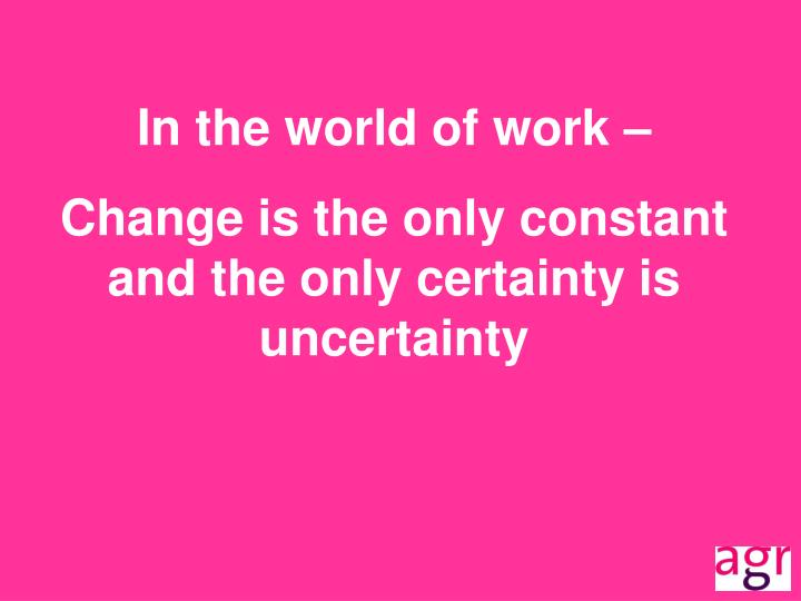 In the world of work –