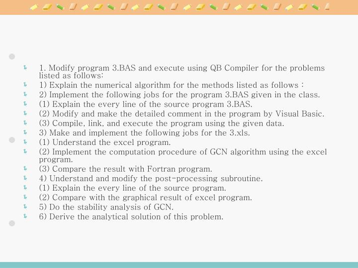 1. Modify program 3.BAS and execute using QB Compiler for the problems listed as follows: