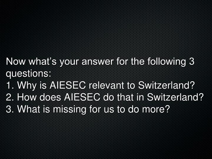 Now what's your answer for the following 3 questions: