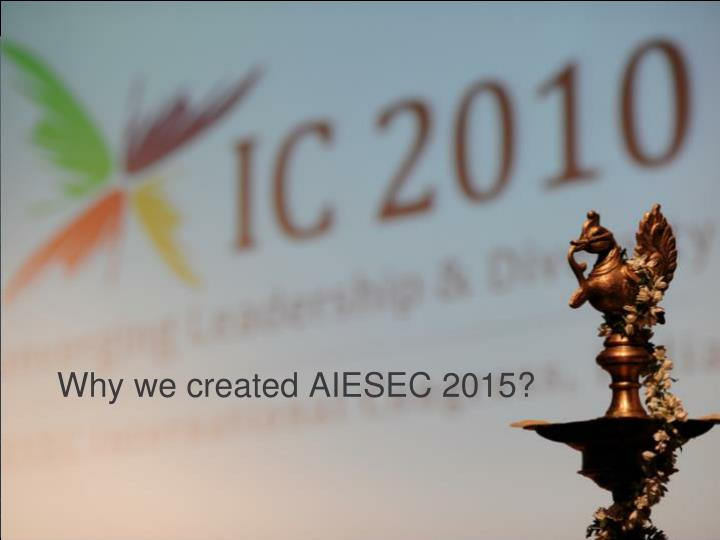Why we created AIESEC 2015?