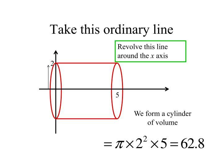 Take this ordinary line