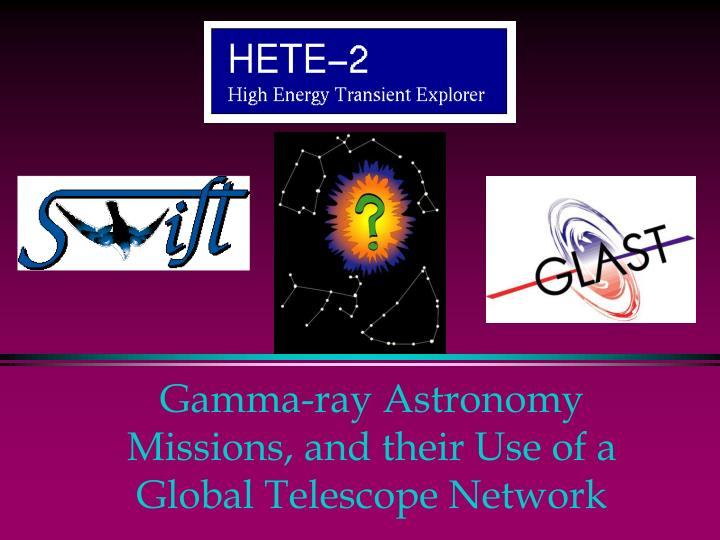 gamma ray astronomy missions and their use of a global telescope network n.