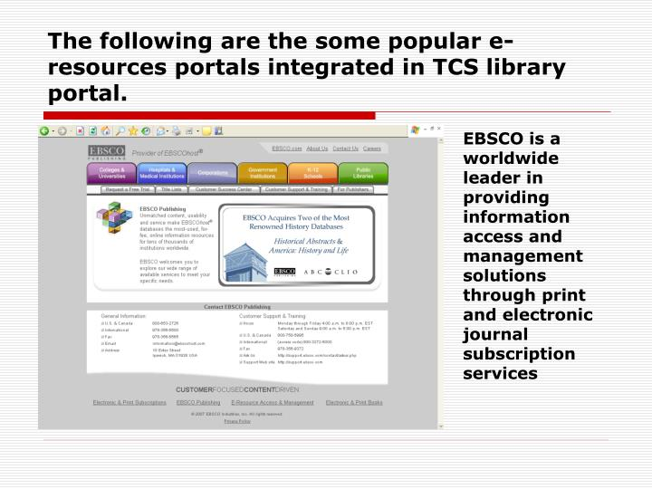 The following are the some popular e-resources portals integrated in TCS library portal.
