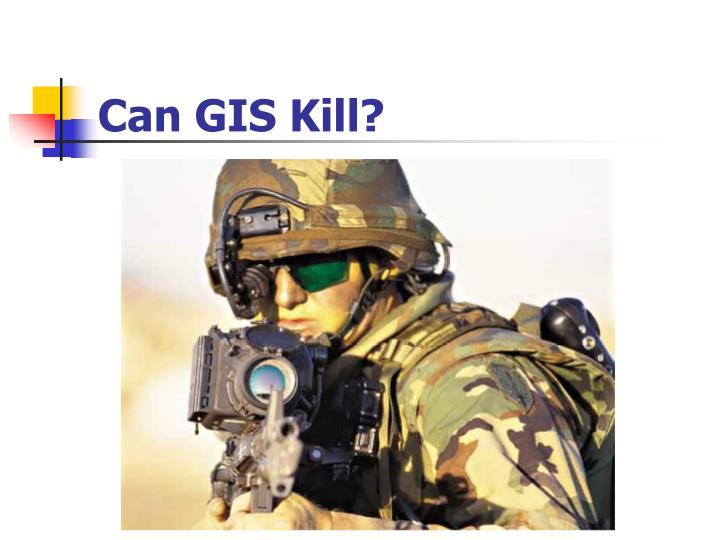 Can GIS Kill?