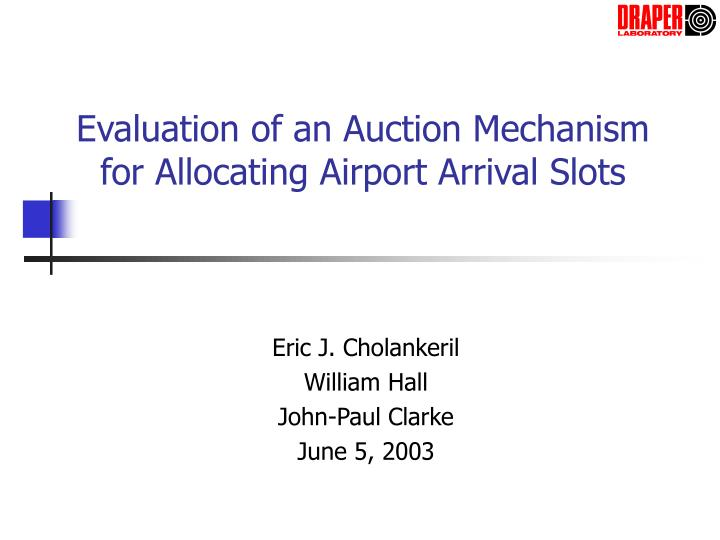 evaluation of an auction mechanism for allocating airport arrival slots n.