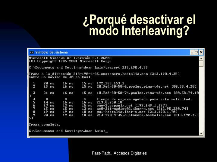 ¿Porqué desactivar el modo Interleaving?