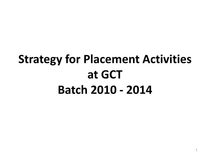 strategy for placement activities at gct batch 2010 2014 n.
