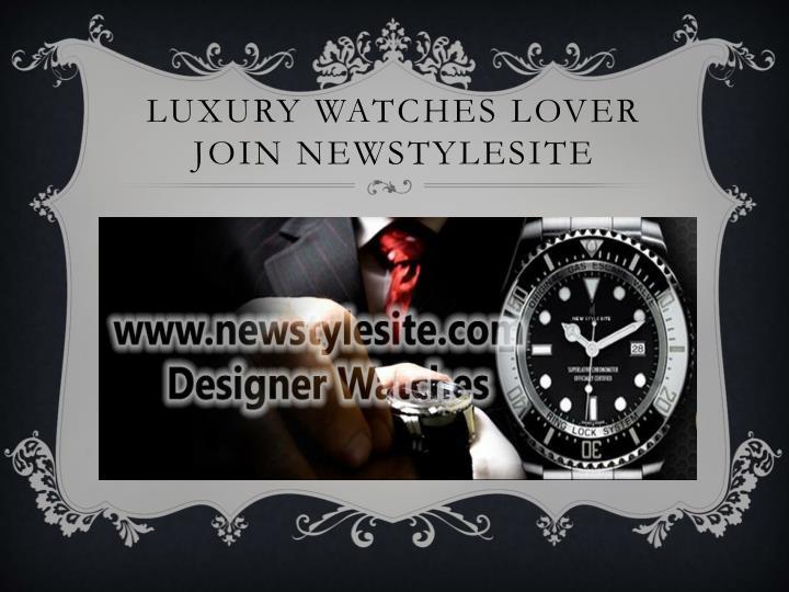 Luxury watches lover join newstylesite