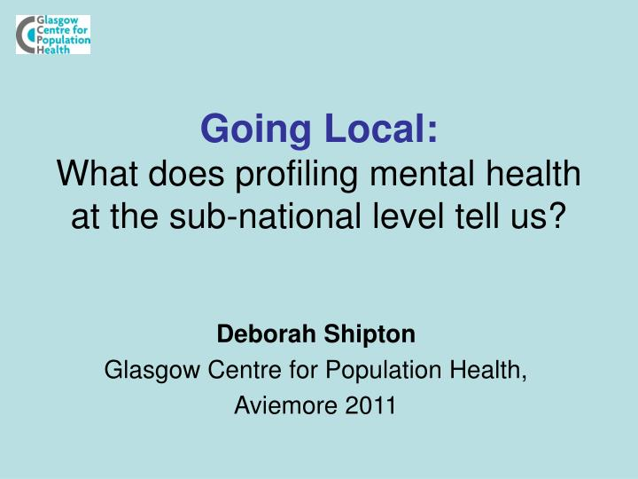 going local what does profiling mental health at the sub national level tell us n.