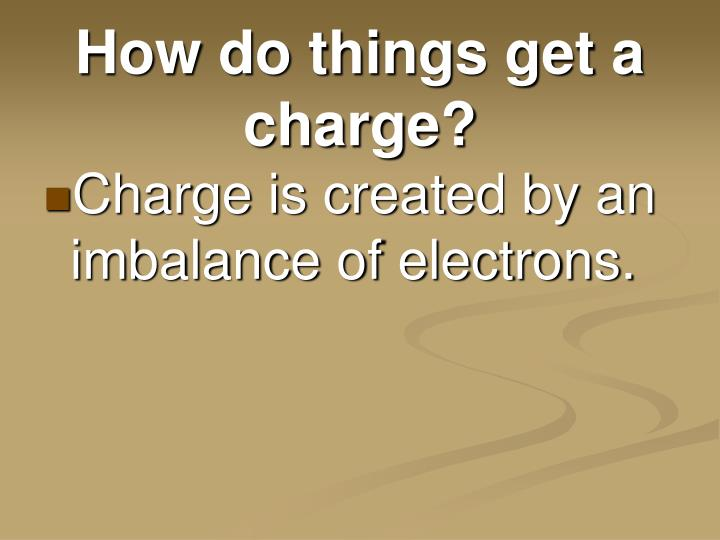 How do things get a charge?