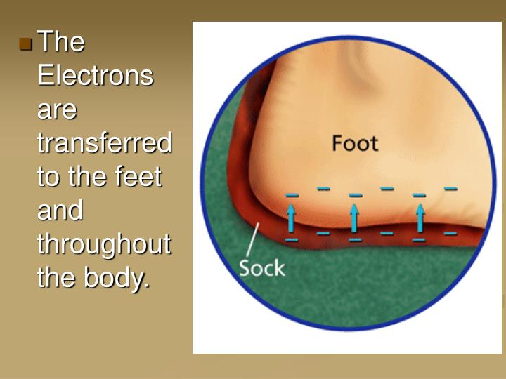 The Electrons are transferred to the feet and throughout the body.